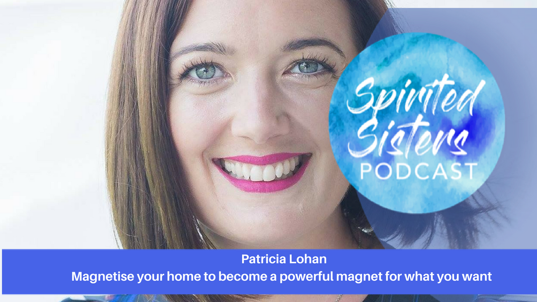 027 Magnetise your home to become a powerful magnet for what you want| Patricia Lohan