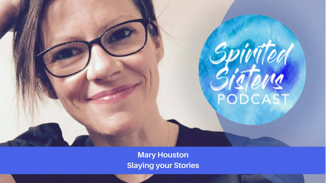 032 Slaying your Stories | Mary Houston