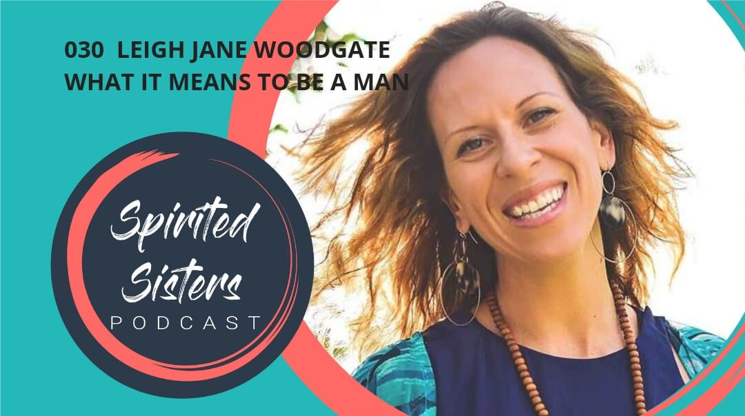 030 What it means to be a man | Leigh Jane Woodgate