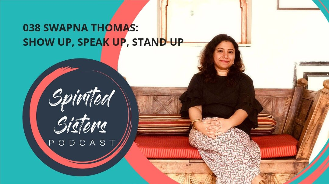 038 Swapna Thomas: Show up, Speak up, Stand up