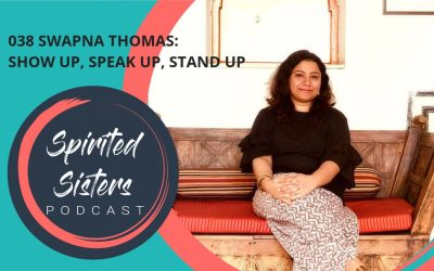 038 Swapna Thomas: Show up, Speak up, Stand up