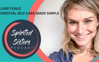 039 Clare Foale: Essential Self Care Made Simple