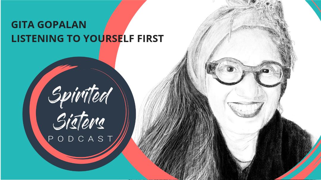 045 Gita Gopalan: Listening to yourself first