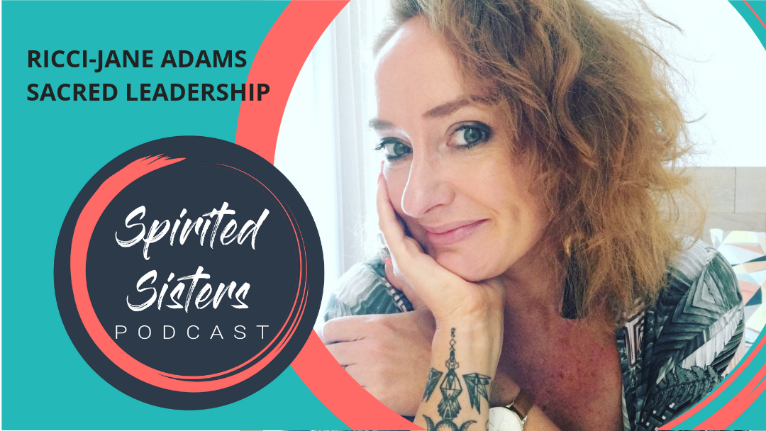 047 Dr. Ricci-Jane Adams: Sacred Leadership