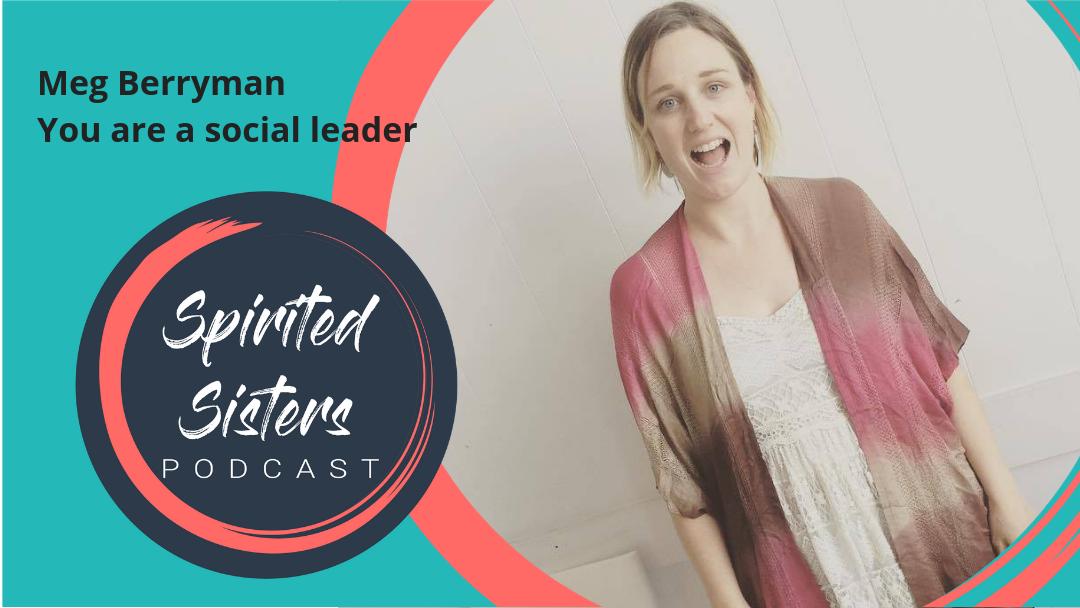 046 Meg Berryman: You are a social leader