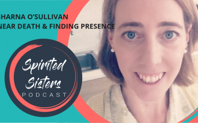 048 Sharna O'Sullivan: Near Death & Finding Presence